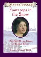 Dear Canada: Footsteps In the Snow ebook by Carol Matas