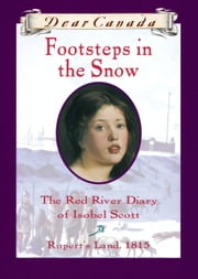 Dear Canada: Footsteps In the Snow - The Red River Diary of Isobel Scott, Rupert's Land, 1815 ebook by Carol Matas