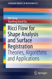 Ricci Flow for Shape Analysis and Surface Registration - Theories, Algorithms and Applications ebook by Wei Zeng,Xianfeng David Gu
