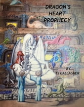 Dragon's Heart Prophecy ebook by Thomas James Gallagher