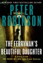 The Ferryman's Beautiful Daughter ebook by Peter Robinson