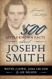 500 Little-Known Facts about Joseph Smith ebook by Wayne Lewis,Jana Cox,Lee Nelson