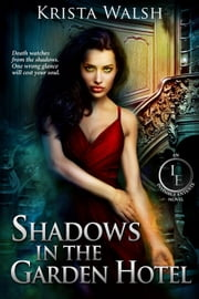 Shadows in the Garden Hotel - The Invisible Entente, #3 ebook by Krista Walsh