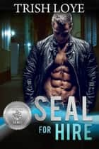 SEAL for Hire 電子書 by Trish Loye, Suspense Sisters