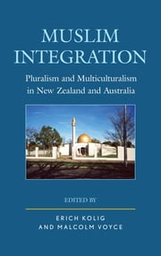 Muslim Integration - Pluralism and Multiculturalism in New Zealand and Australia ebook by Erich Kolig,Malcolm Voyce,Tahir Abbas,Jan A. Ali,Ann Black,Selda Dagistanli,Abdullah Martin Drury,Christopher Houston,Lisa Siobhan Irving,Erich Kolig,Christopher Evan Longhurst,Adam Possamai,Joshua M. Roose,Banu Senay,William Shepard,Bryan S. Turner,Malcolm Voyce,Lisa Worthington,Arezou Zalipour