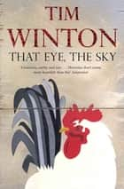 That Eye, the Sky ebook by Tim Winton