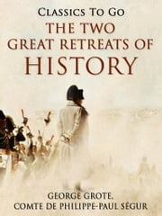 The Two Great Retreats of History ebook by George Grote