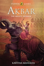AKBAR - The Mighty Emperor ebook by Sarita Mandana