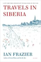 Travels in Siberia ebook by Ian Frazier