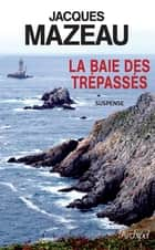 La baie des trépassés ebook by Jacques Mazeau