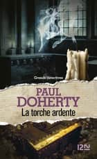 La Torche ardente ebook by Paul DOHERTY, Christiane POUSSIER