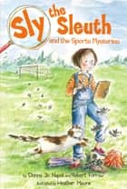 Sly the Sleuth and the Sports Mysteries ebook by Donna Jo Napoli,Robert Furrow,Heather Maione