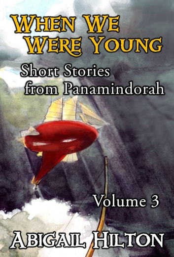 When We Were Young - Short Stories from Panamindorah, Volume 3 - Short Stories from Panamindorah, #3 ebook by Abigail Hilton