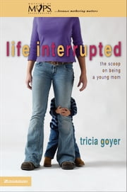 Life Interrupted - The Scoop on Being a Young Mom ebook by Tricia Goyer