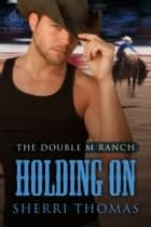 Holding On ebook by Sherri Thomas