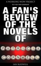A Fan's Review of the Novels of Patricia Cornwell ebook by Ian Rodwell