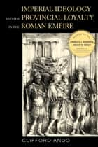 Imperial Ideology and Provincial Loyalty in the Roman Empire ebook by Clifford Ando
