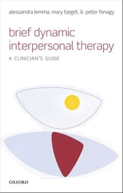 Brief Dynamic Interpersonal Therapy - A Clinician's Guide ebook by Alessandra Lemma,Mary Target,Peter Fonagy
