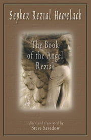 Sepher Rezial Hemelach: The Book Of The Angel Rezial ebook by Steve Savedow