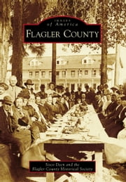 Flagler County ebook by Sisco Deen, The Flagler County Historical Society