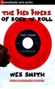 The Pied Pipers of Rock and Roll: Radio Deejays of the '50s and '60s ebook by Wes Smith