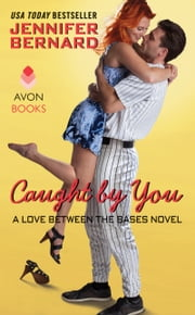 Caught by You - A Love Between the Bases Novel ebook by Jennifer Bernard
