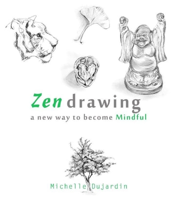 Zen drawing - a new way to become Mindful ebook by Michelle Dujardin,Willem Radder