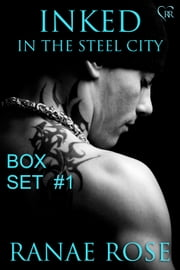 Inked in the Steel City Series Box Set #1: Books 1-3 ebook by Ranae Rose