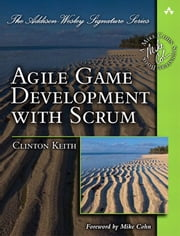 Agile Game Development with Scrum ebook by Clinton Keith