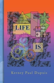 LIFE IS ebook by Kerney Paul Dupuis