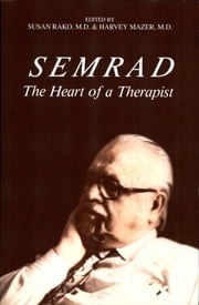 Semrad: The Heart of a Therapist ebook by Susan Rako, Harvey Mazer