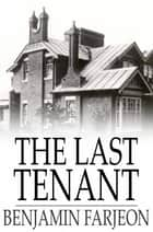 The Last Tenant ebook by Benjamin Farjeon