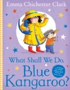 What Shall We Do, Blue Kangaroo? (Read Aloud) ebook by Emma Chichester Clark