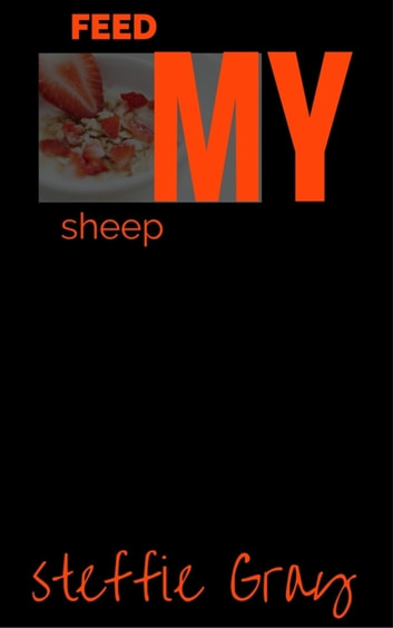 Feed My Sheep ebook by Steffie Gray