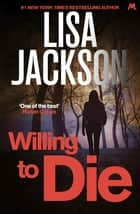 Willing to Die - An absolutely gripping crime thriller with shocking twists ebook by Lisa Jackson