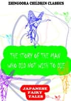 The Story Of The Man Who Did Not Wish To Die ebook by Yei Theodora Ozaki