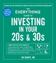 The Everything Guide to Investing in Your 20s & 30s - Your Step-by-Step Guide to: * Understanding Stocks, Bonds, and Mutual Funds * Maximizing Your 401(k) * Setting Realistic Goals * Recognizing the Risks and Rewards of Cryptocurrencies * Minimizing Your Investment Tax Liability ebook by Joe Duarte