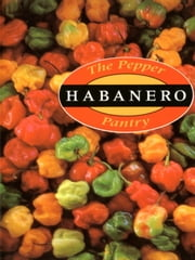 The Pepper Pantry: Habanero ebook by Nancy Gerlach,Dave DeWitt
