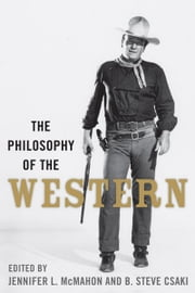 The Philosophy of the Western ebook by Jennifer L. McMahon, B. Steve Csaki, Jennifer L. McMahon,...