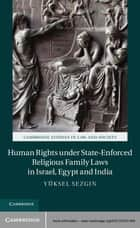 Human Rights under State-Enforced Religious Family Laws in Israel, Egypt and India ebook by Yüksel Sezgin