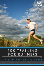 10K Training for Runners: The How-to Guide ebook by Vook