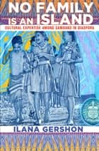 No Family Is an Island - Cultural Expertise among Samoans in Diaspora ebook by Ilana Gershon