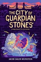 The City of Guardian Stones ebook by Jacob Sager Weinstein, Euan Cook