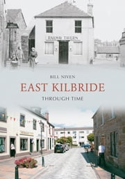 East Kilbride Through Time ebook by Bill Niven