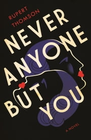 Never Anyone But You - A Novel ebook by Rupert Thomson
