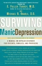 Surviving Manic Depression - A Manual on Bipolar Disorder for Patients, Families, and Providers ebook by E. Fuller Torrey, M.D., Michael B. Knable,...