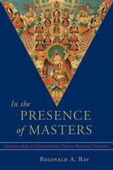 In the Presence of Masters - Wisdom from 30 Contemporary Tibetan Buddhist Teachers ebook by