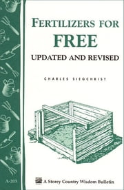 Fertilizers for Free - Storey's Country Wisdom Bulletin A-203 ebook by Charles Siegchrist