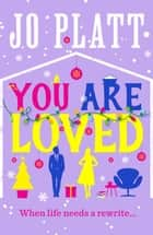 You Are Loved - The must-read romantic comedy ebook by Jo Platt
