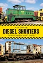 Diesel Shunters ebook by Hugh Llewelyn